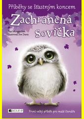 Zachráněná sovička / napsala Sue Mongredien ; ilustroval Jon Davis ; z anglického originálu ... Animal corner - little owl needs a home přeložila Eva Brožová