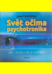 Svět očima psychotronika : jdi, dívej se a vnímej  (odkaz v elektronickém katalogu)