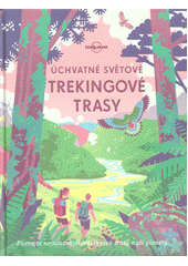 Úchvatné světové trekingové trasy : poznejte nejúžasnější trekingové trasy naší planety  (odkaz v elektronickém katalogu)