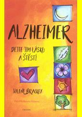 Alzheimer : dejte jim lásku a štěstí  (odkaz v elektronickém katalogu)