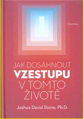 Jak dosáhnout vzestupu v tomto životě : encyklopedie duchovní cesty  (odkaz v elektronickém katalogu)