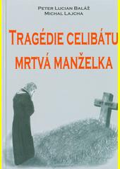 Tragédie celibátu : mrtvá manželka  (odkaz v elektronickém katalogu)