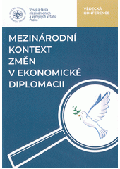 Mezinárodní kontext změn v ekonomické diplomacii : vědecká konference (odkaz v elektronickém katalogu)
