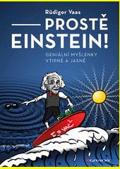 Prostě Einstein! : geniální myšlenky vtipně a jasně  (odkaz v elektronickém katalogu)