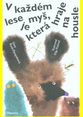 V každém lese je myš, která hraje na housle  (odkaz v elektronickém katalogu)