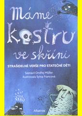 Máme kostru ve skříni : strašidelné verše pro statečné děti  (odkaz v elektronickém katalogu)