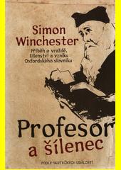 Profesor a šílenec : příběh vraždy, šílenství a vzniku Oxfordského slovníku angličtiny  (odkaz v elektronickém katalogu)