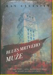 Blues mrtvého muže : Chicago 1928 - válka mafiánských klanů na pozadí jazzové revoluce  (odkaz v elektronickém katalogu)