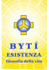 Bytí = Esistenza : filosofia della vita  (odkaz v elektronickém katalogu)