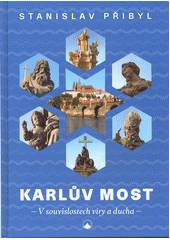 Karlův most : v souvislostech víry a ducha  (odkaz v elektronickém katalogu)