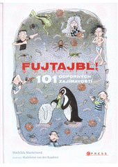 Fujtajbl! : 101 odporných zajímavostí  (odkaz v elektronickém katalogu)