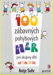 100 zábavných pohybových her : pro skupiny dětí od 3 do 10 let  (odkaz v elektronickém katalogu)