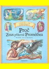 Proč Zeus přikoval Prométhea : o životě bohů a lidí v antickém Řecku  (odkaz v elektronickém katalogu)