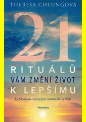 21 rituálů vám změní život k lepšímu  (odkaz v elektronickém katalogu)