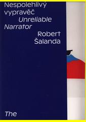 Robert Šalanda : nespolehlivý vypravěč = the unreliable narrator  (odkaz v elektronickém katalogu)