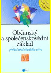 Občanský a společenskovědní základ : přehled středoškolského učiva  (odkaz v elektronickém katalogu)