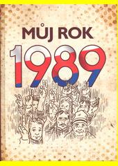 Můj rok 1989  (odkaz v elektronickém katalogu)