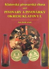 Klatovská pivovarská chasa, aneb, Pivovary a pivovárky okresu Klatovy I.  (odkaz v elektronickém katalogu)