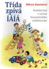Třída zpívá ÍÁÍÁ : hudební hry v rozvoji fonematického uvědomování  (odkaz v elektronickém katalogu)