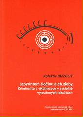 Labyrintem zločinu a chudoby : kriminalita a viktimizace v sociálně vyloučených lokalitách  (odkaz v elektronickém katalogu)