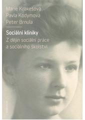 Sociální kliniky : z dějin sociální práce a sociálního školství  (odkaz v elektronickém katalogu)