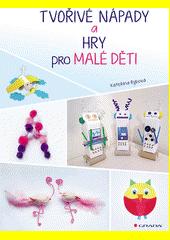Tvořivé nápady a hry pro malé děti  (odkaz v elektronickém katalogu)