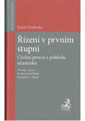 Řízení v prvním stupni : civilní proces z pohledu účastníka  (odkaz v elektronickém katalogu)