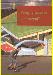 Veřejný prostor v ohrožení? : aktuální problémy městského veřejného prostoru z pohledu společenskovědních disciplín  (odkaz v elektronickém katalogu)