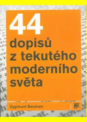 44 dopisů z tekutého moderního světa  (odkaz v elektronickém katalogu)