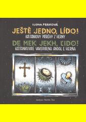 Ještě jedno, Lído! : Kaštánkovy příběhy z herny = De mek jekh, Ľido! : Kaštankuskre vakeribena andal e herňa  (odkaz v elektronickém katalogu)