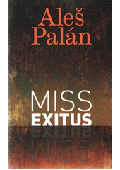 Miss exitus  (odkaz v elektronickém katalogu)