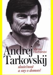 Andrej Tarkovskij : skutečnost a sny o domově  (odkaz v elektronickém katalogu)