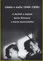 Láska v exilu 1949-1950 : z deníků a dopisů Sylvy Šimsové a Karla Janovického (odkaz v elektronickém katalogu)