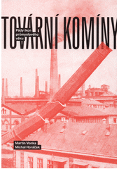 Tovární komíny : pády ikon průmyslového věku  (odkaz v elektronickém katalogu)