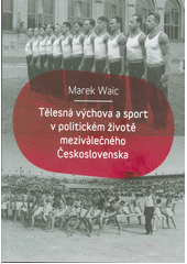 Tělesná výchova a sport v politickém životě meziválečného Československa  (odkaz v elektronickém katalogu)