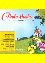 Okolo Hradce a další dětské písničky (odkaz v elektronickém katalogu)