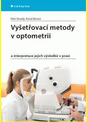 Vyšetřovací metody v optometrii : a interpretace jejich výsledků v praxi  (odkaz v elektronickém katalogu)