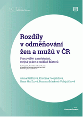Rozdíly v odměňování žen a mužů v ČR : pracoviště, zaměstnání, stejná práce a rozklad faktorů  (odkaz v elektronickém katalogu)