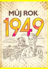 Můj rok 1949  (odkaz v elektronickém katalogu)