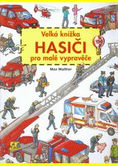 Hasiči : velká knížka pro malé vypravěče  (odkaz v elektronickém katalogu)