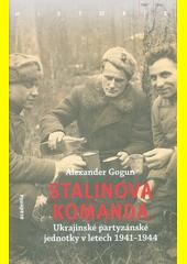 Stalinova komanda : ukrajinské partyzánské jednotky v letecch 1941-1944  (odkaz v elektronickém katalogu)