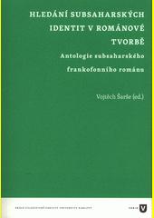 Hledání subsaharských identit v románové tvorbě : antologie subsaharského frankofonního románu  (odkaz v elektronickém katalogu)