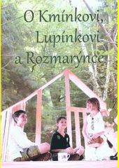 O Kmínkovi, Lupínkovi a Rozmarýnce  (odkaz v elektronickém katalogu)