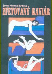 Zfetovaný kaviár : 2007 (odkaz v elektronickém katalogu)
