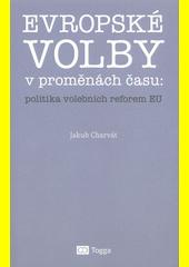 Evropské volby v proměnách času: politika volebních reforem EU  (odkaz v elektronickém katalogu)