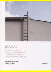 20000 : o místech a lidech - literárně-vizuální dokument o současné architektuře malých českých měst a obcí  (odkaz v elektronickém katalogu)