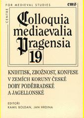 Knihtisk, zbožnost, konfese v zemích Koruny české doby poděbradské a jagellonské  (odkaz v elektronickém katalogu)