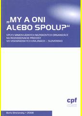 My a oni alebo spolu?  : vplyv mimovládnych neziskových organizácií na rozhodovacie procesy vo visegrádských krajinách - Slovensko  (odkaz v elektronickém katalogu)