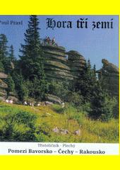 Hora tří zemí : pomezí Bavorsko - Čechy - Rakousko  (odkaz v elektronickém katalogu)