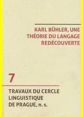 Karl Bühler, une théorie du langage redécouverte = Karl Bühler, eine Sprachtheorie wiederentdeckt = Karl Bühler, a theory of language rediscovered  (odkaz v elektronickém katalogu)